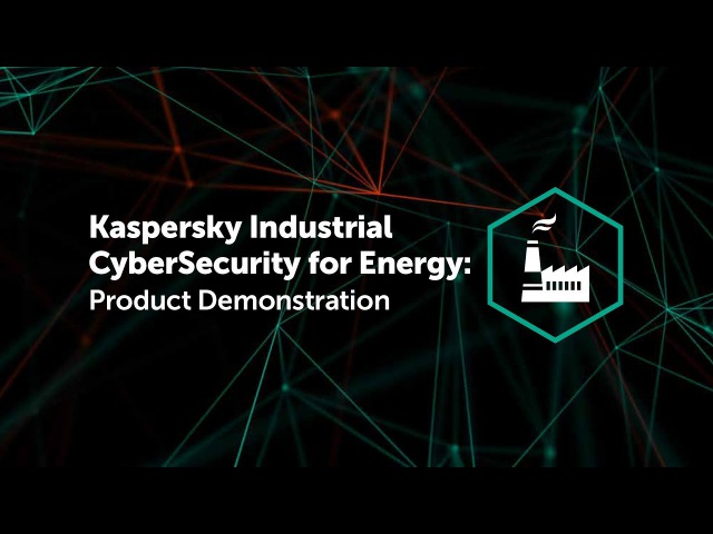 Kaspersky Industrial CyberSecurity for Energy Product Demonstration