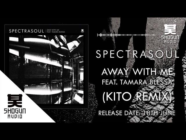 SpectraSoul Away With Me ft Tamara Blessa Kito Remix