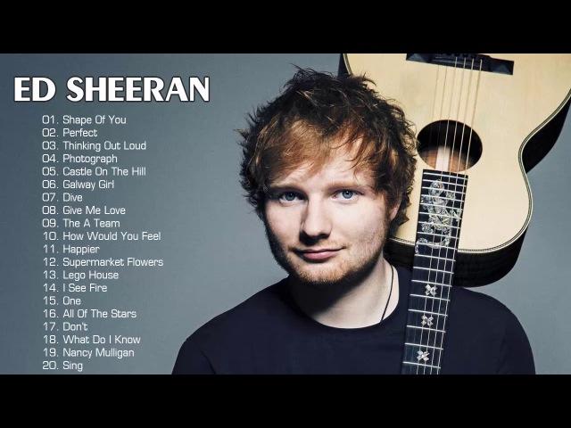 Ed Sheeran greatest hits full album - The best song of Ed Sheeran playlist 2018