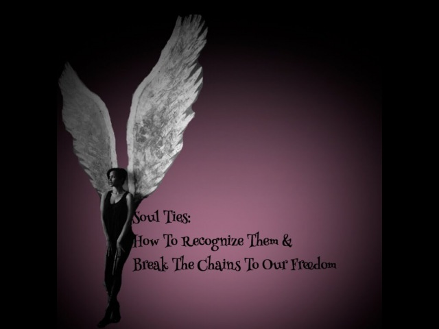 Soul Ties: How To Recognize Them Break The Chains Claim Our Freedom!