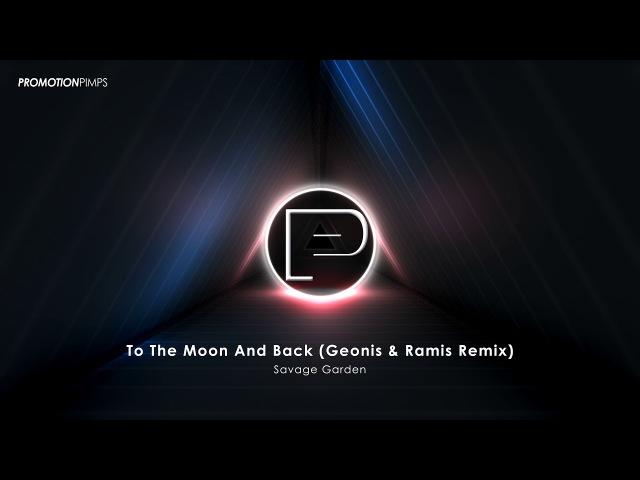 [DEEP HOUSE] Savage Garden - To The Moon And Back Remix 2017 (Geonis Ramis Bootleg) [EDM]