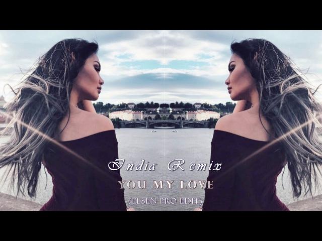 India Remix - You My Love (ELSEN PRO EDİT) 2018