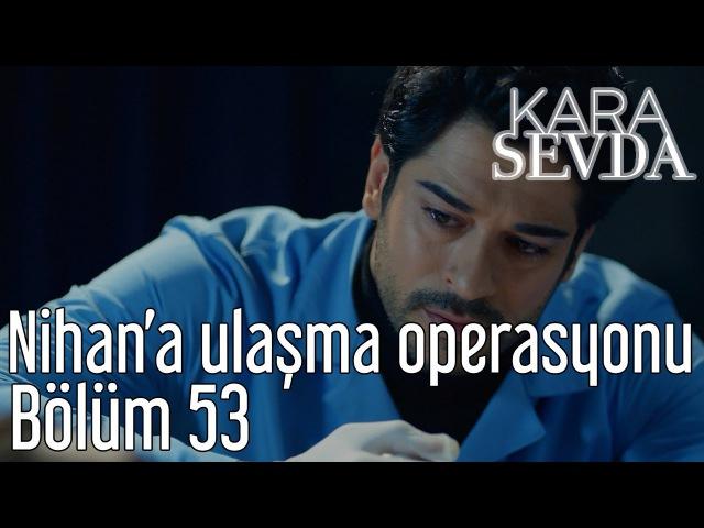 Kara Sevda 53. Bölüm - Nihana Ulaşma Operasyonu