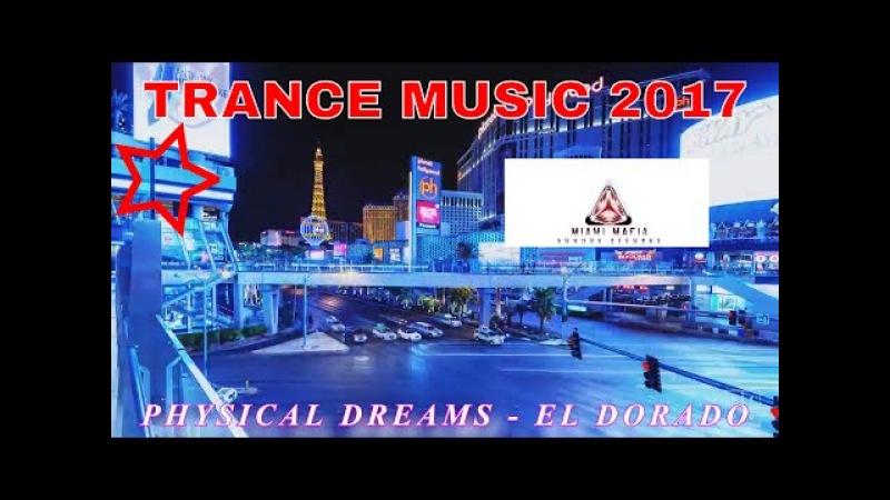 NEW TRANCE MUSIC 2017 / PHYSICAL DREAMS - EL DORADO ( ORIGINAL MIX ) UPLIFTING MUSIC MIX BEST
