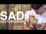 SAD! - XXXTENTACION - Fingerstyle Guitar Cover