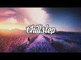 Chillstep Mix 2018 2 Hours