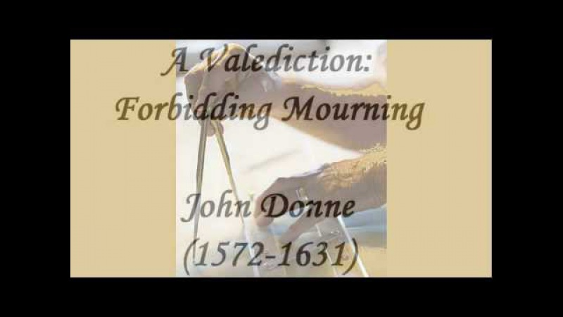 a valediction forbidding mourning by john A valediction: forbidding mourning by john donne as virtuous men pass mildly away, and whisper to their souls to go, whilst some of their sad.