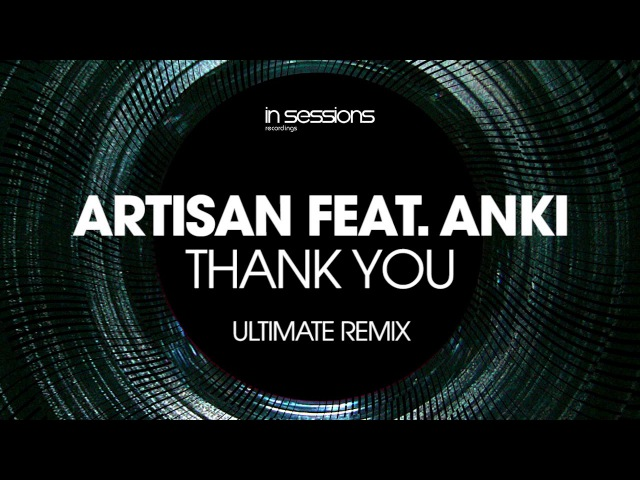 Artisan feat. Anki - Thank You (Ultimate Remix) [In Sessions] OUT NOW!
