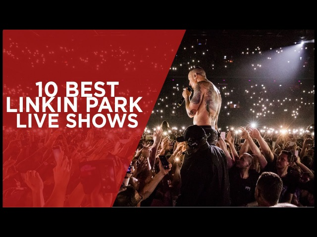 10 BEST LINKIN PARK LIVE SHOWS
