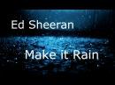 Ed Sheeran - Make it Rain (Original Version) Full HQ Audio