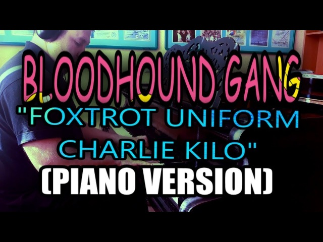 BLOODHOUND GANG FOXTROT UNIFORM CHARLIE KILO PIANO COVER
