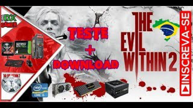 THE EVIL WITHIN 2 ( PTBR )--( Teste Download --Core i5 3470S com GTX 750TI 2GB | 8G RAM )