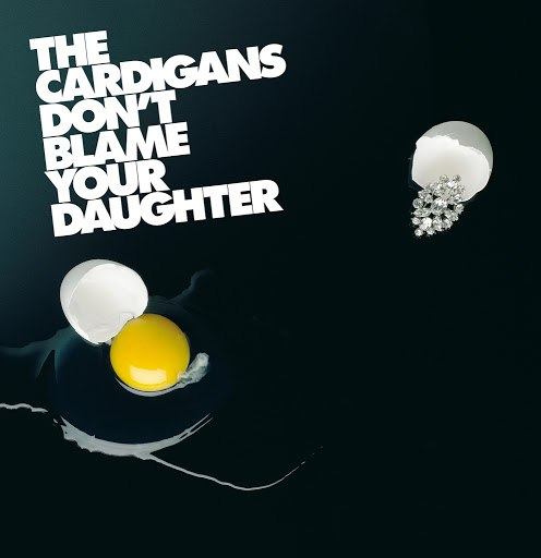 The Cardigans альбом Don't Blame Your Daughter (Diamonds)