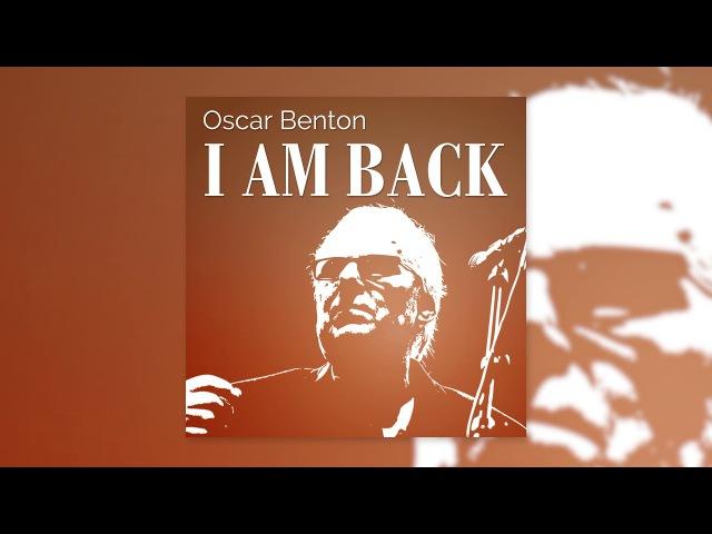 Oscar Benton - I'm Back (Official Audio)