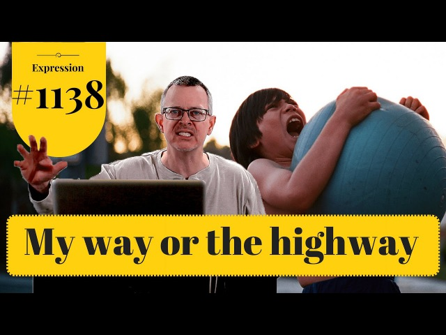 Learn English: Daily Easy English 1138: My way or the highway