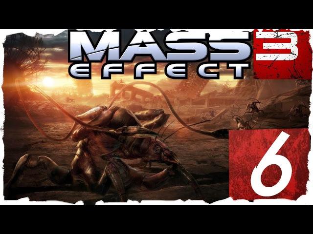 Пауки! Всюду одни пауки! 6 | Mass Effect 3