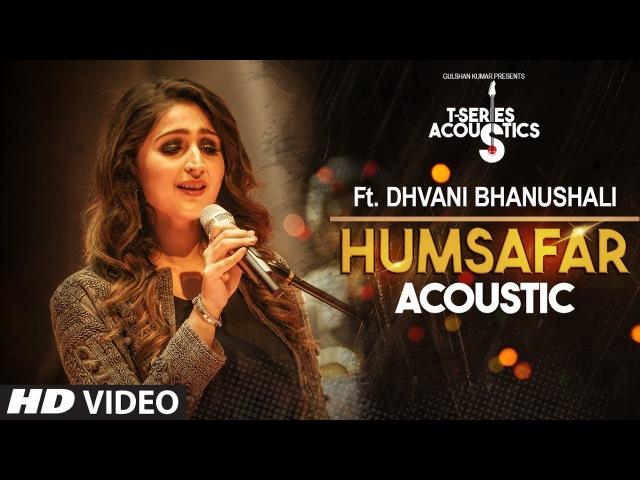 Humsafar Song Dhvani Bhanushali T Series Acoustics Akhil Sachdeva Ahmed Khan Tanishk Bagchi