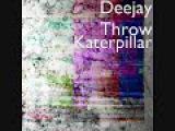 DeeJay Throw Katerpillar