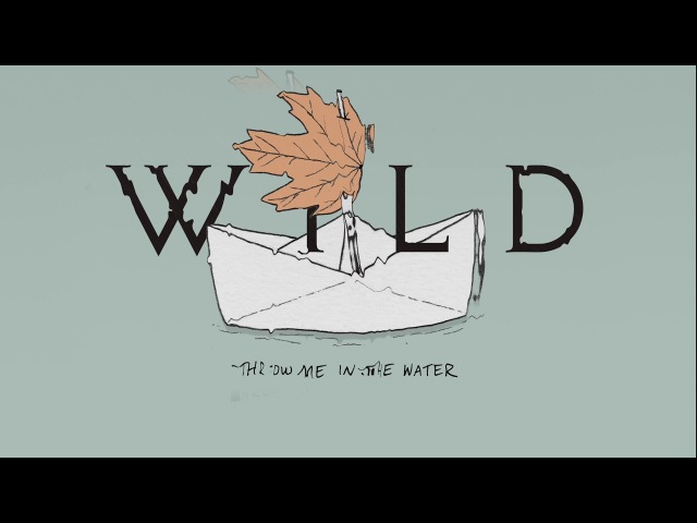 WILD - Throw Me In The Water (Audio)