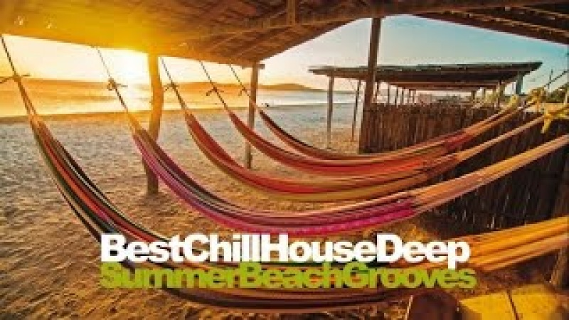 Best Chill House. Deep Summer Beach Grooves Mixed H.Q. NON STOP