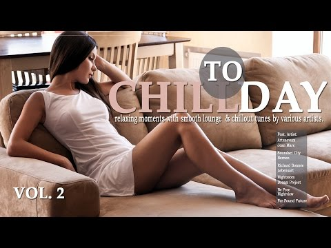 Chill Today Vol.2 (Relaxing Moments With Chillout Lounge Ambient Downbeat Tunes) MixTape (Full HD)