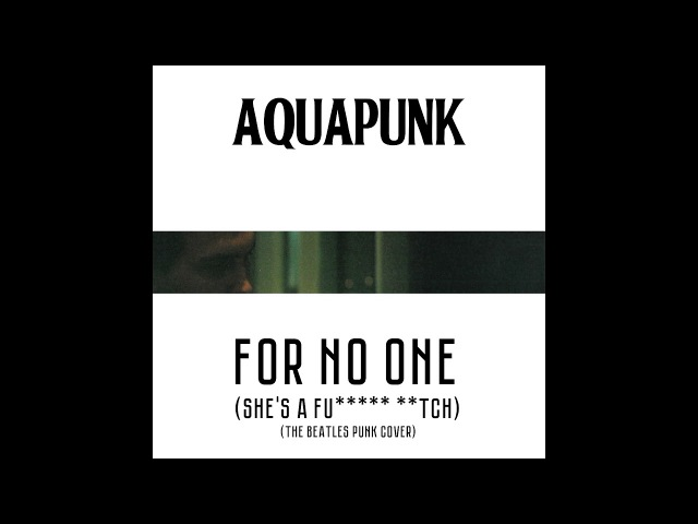 AquapunK — «For No One (She's a Fu***** **tch) (The Beatles punk cover)» (Single 2018)