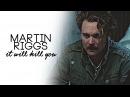 Martin Riggs   one day it will kill you [ 2x13]