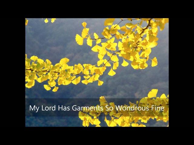 My Lord Has Garments So Wondrous Fine