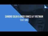 Sandro Silva &amp Badd Dimes &amp F1rstman - That Girl