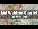 Mal Waldron Quartet - Subway 1996