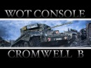 CROMWELL B БОДРЫЙ БОЙ В ТОПЕ WORLD OF TANKS CONSOLE