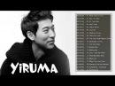 Yiruma Greatest Hits 2018 || Best Songs Of Yiruma