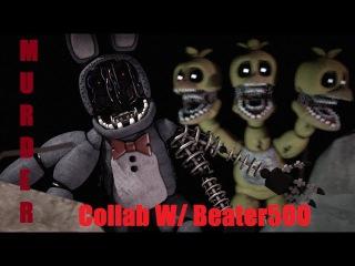 (fnaf sfm) Murder [Collab W/Beater500]