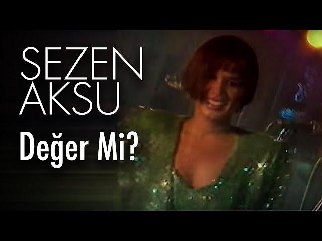 Sezen Aksu - Değer Mi (Official Video)