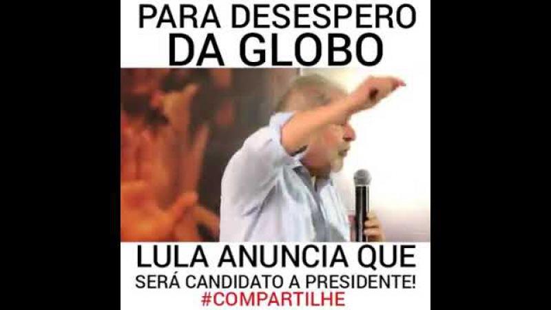 Lula faz a globo ficar doida mais uma vez! E anuncia candidatura.