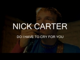 Nick Carter – Do I Have to Cry for You