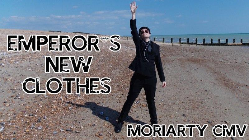 Emperor's New Clothes | Moriarty CMV