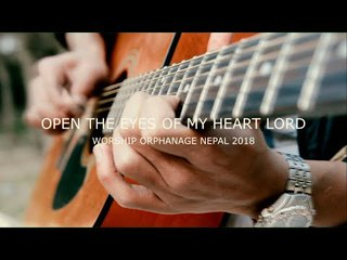 Open The Eyes Of My Heart Lord/Worship Orphanage Nepal 2018