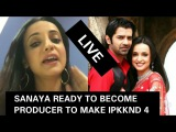 OMG - SANAYA TO BECOME A PRODUCER TO MAKE IPKKND4 FOR HER FANS  said in LIVE CHAT.