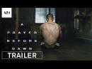 A Prayer Before Dawn Official Trailer HD A24
