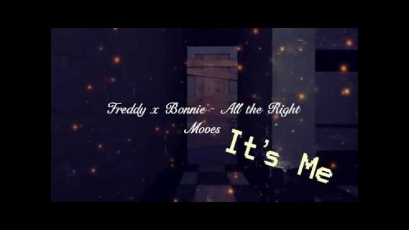 Freddy x Bonnie - All the Right Moves 💝 (Part 4)