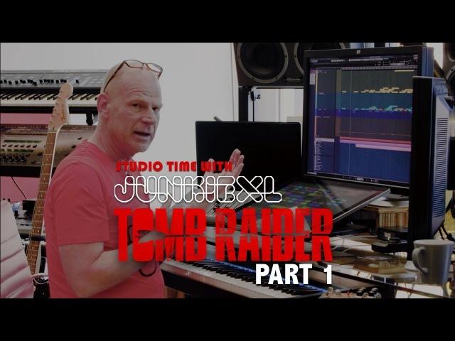 Studio Time w/Junkie XL: TOMB RAIDER (Part 1)