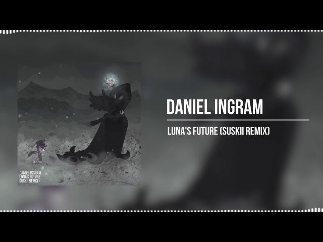 Daniel Ingram - Luna's Future (Suskii Remix)