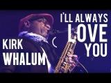 I'LL ALWAYS LOVE YOU - Kirk Whalum (DVD Minha Hist