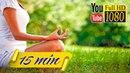 15 min 🎶 Musica Rilassante per Meditazione 🎶 Musica Ambient per Lavorare e Studiare