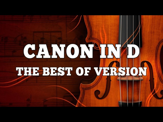 Canon in D - The Best Versions | Rock Orchestral Piano Violin Trance Dance | Epic Music VN