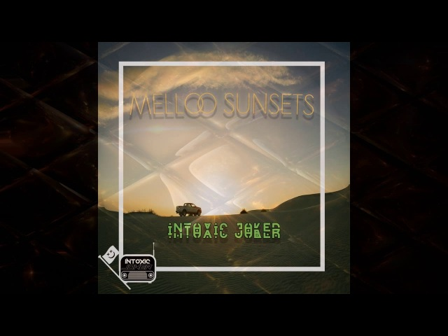 Intoxic Joker - Mello Sunset (original mix)