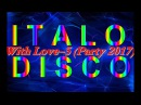 Italo Disco - With Love-5 (Party 2017)