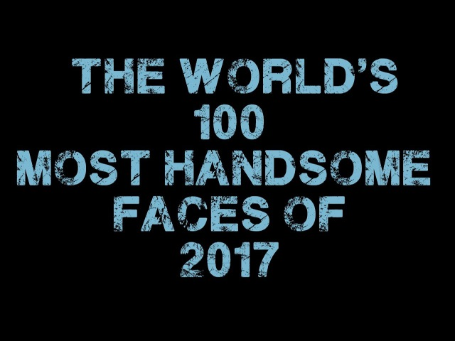 The World's 100 Most Handsome Faces of 2017/2018