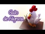 Gallo o Pollo de Filigrana , Rooster or Chicken Quilling